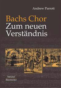 Bachs Chor. Zum Neuen Verstandnis