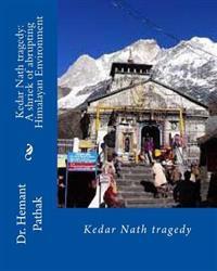 Kedar Nath Tragedy: A Shriek of Abrupting Himalayan Environment: Kedar Nath Tragedy