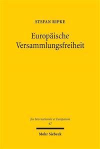 Europaische Versammlungsfreiheit: Das Unionsgrundrecht Der Versammlungsfreiheit Im Grundrechtsschutzsystem Aus Grundrechtecharta, Emrk Und Gemeinsamer