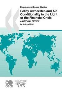 Development Centre Studies Policy Ownership and Aid Conditionality in the Light of the Financial Crisis
