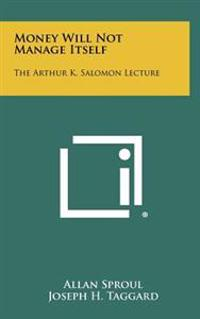 Money Will Not Manage Itself: The Arthur K. Salomon Lecture