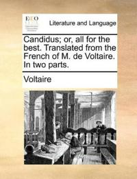 Candidus; Or, All for the Best. Translated from the French of M. de Voltaire. in Two Parts