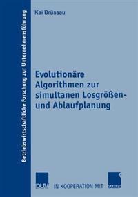 Evolutionare Algorithmen Zur Simultanen Losgrossen- Und Ablaufplanung
