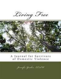 Living Free: A Journal for Survivors of Domestic Violence