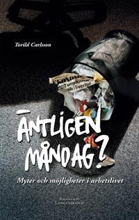 Äntligen måndag? : myter och möjligheter i arbetslivet