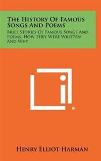 The History of Famous Songs and Poems: Brief Stories of Famous Songs and Poems, How They Were Written and Why