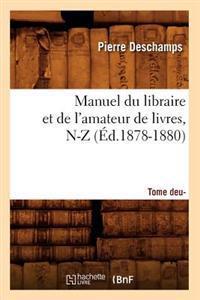 Manuel Du Libraire Et de l'Amateur de Livres: Suppl�ment. Tome 2, N-Z (�d.1878-1880)