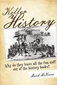 Killer History: Why Do They Leave All the Fun Stuff Out of the History Books