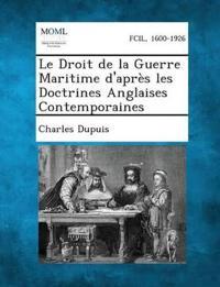 Le Droit de La Guerre Maritime D'Apres Les Doctrines Anglaises Contemporaines