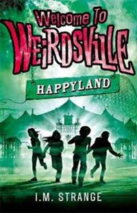Welcome to Weirdsville: Happyland