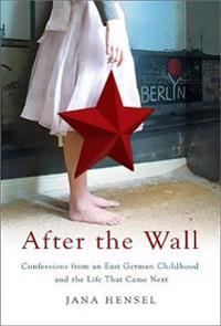 After the wall - confessions from an east german childhood and the life tha