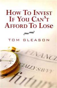 How to Invest If You Can't Afford to Lose (2011)