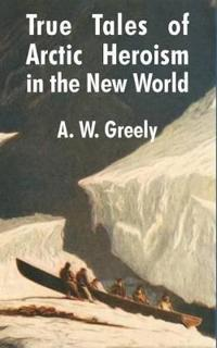 True Tales of Arctic Heroism in the New World