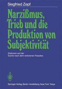 Narzi mus, Trieb Und Die Produktion Von Subjektivit t