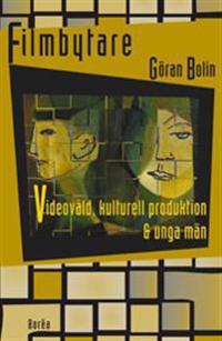 Filmbytare : videovåld, kulturell produktion & unga män