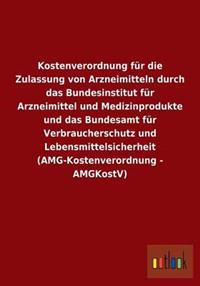 Kostenverordnung Fur Die Zulassung Von Arzneimitteln Durch Das Bundesinstitut Fur Arzneimittel Und Medizinprodukte Und Das Bundesamt Fur Verbrauchersc