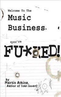 Welcome to the Music Business: You're F**ked!