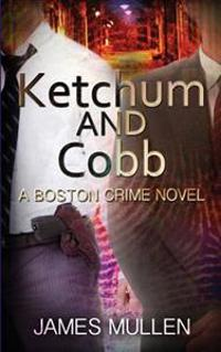Ketchum and Cobb: A Boston Crime Novel