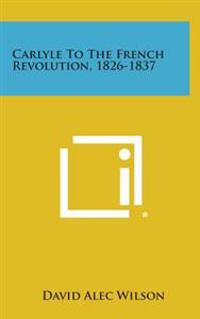 Carlyle to the French Revolution, 1826-1837