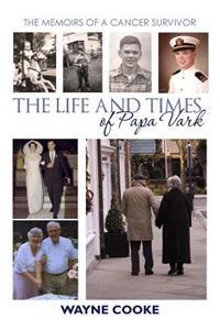 The Life and Times of Papa Vark: The Memoirs of a Cancer Survivor