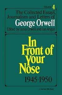 The Collected Essays of Orwell: The Collected Essays, Journalism and Letters of George Orwell, Vol. 4, 1945-1950