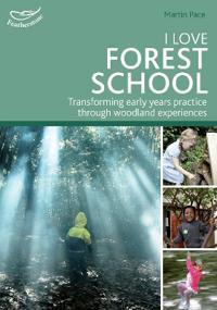 I love forest school - transforming early years practice through woodland e
