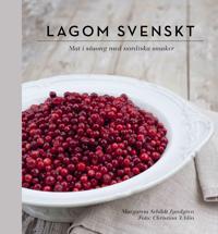 Lagom svenskt : säsongernas bästa smaker