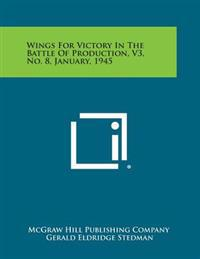 Wings for Victory in the Battle of Production, V3, No. 8, January, 1945