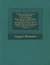 Schleswig-holsteinische Vaterlandskunde: Verhandlungen, Bemerkungen, Nachrichten Zur N¿hern Kentnis Der Herzogth¿mer Schleswig Und Holstein Und Zum Ge