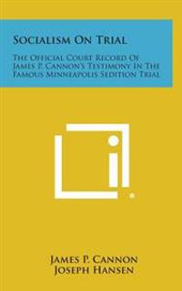 Socialism on Trial: The Official Court Record of James P. Cannon's Testimony in the Famous Minneapolis Sedition Trial