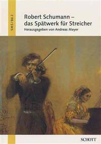 Robert Schumann - Das Spatwerk Fur Streicher