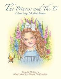 The Princess and the D: A Sweet Fairy Tale about Diabetes