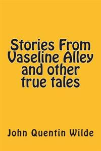 Stories from Vaseline Alley and Other True Tales