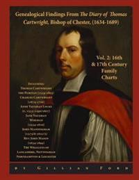 Genealogical Findings from the Diary of Thomas Cartwright, Bishop of Chester (1634-1689) Vol 2: 16th & 17th Century Genealogy Charts for Thomas Cartwr