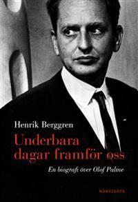 Underbara dagar framför oss : en biografi över Olof Palme