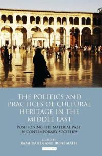 The Politics and Practices of Cultural Heritage in the Middle East