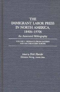 The Immigrant Labor Press in North America, 1840S-1970s