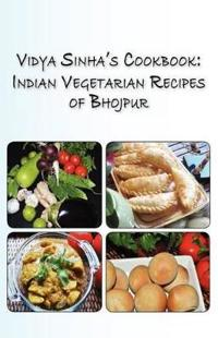 Vidya Sinha's Cookbook Indian Vegetarian Recipes of Bhojpur