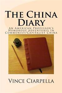 The China Diary: An American Professor's Humorous Adventures in Communist/Capitalist China