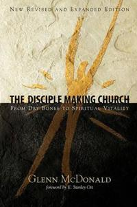 The Disciple Making Church: From Dry Bones to Spiritual Vitality