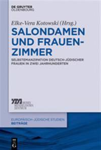 Salondamen Und Frauenzimmer: Selbstemanzipation Deutsch-Jdischer Frauen in Zwei Jahrhunderten