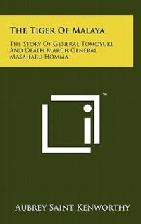 The Tiger of Malaya: The Story of General Tomoyuki and Death March General Masaharu Homma