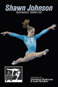 Shawn Johnson: Gymnastics Golden Girl: Gymnstars Volume 1