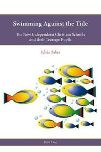 Swimming Against the Tide: The New Independent Christian Schools and Their Teenage Pupils