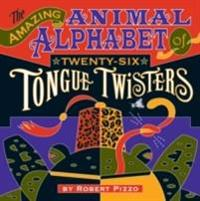 Amazing Animal Alphabet of Twenty-Six Tongue Twisters A224