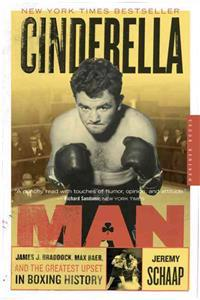 Cinderella Man: James J. Braddock, Max Baer, and the Greatest Upset in Fighting History