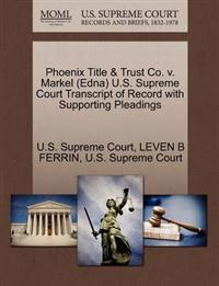 Phoenix Title & Trust Co. V. Markel (Edna) U.S. Supreme Court Transcript of Record with Supporting Pleadings
