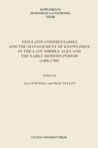 Neo-latin Commentaries and the Management of Knowledge in the Late Middle Ages and the Early Modern Period, 1400-1700