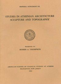 Studies in Athenian Architecture, Sculpture, and Topography in Honor of Homer A. Thompson