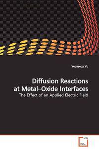 Diffusion Reactions at Metal-oxide Interfaces